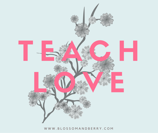 Teach Love - Blossom & Berry