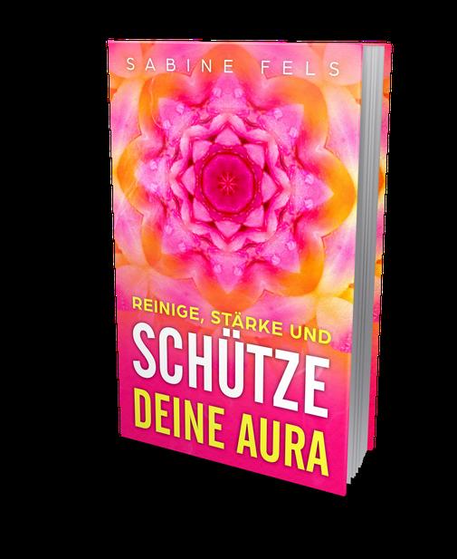 Reinige, stärke und schütze deine Aura - Sabine Fels