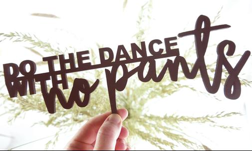 "Lasercut aus Holz ""do the dance with no pants"""