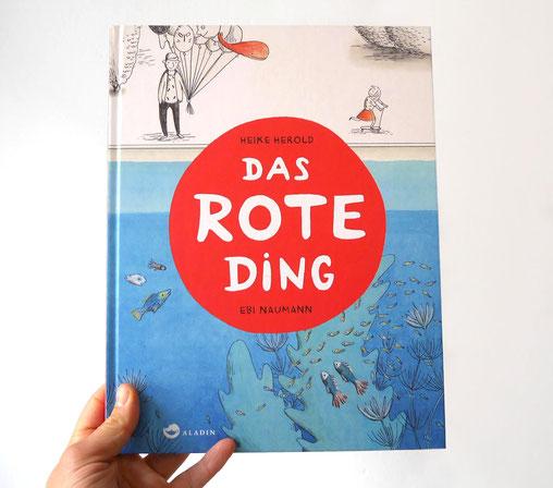 Heike Herold, Das Rote Ding, Aladin Verlag, Rot, Ebi Naumann, Troisdorfer Bilderbuchstipendium, Bilderbuchmuseum Troisdorf
