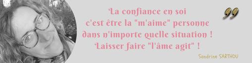 """La confiance en soi c'est être la """"m'aime"""" personne dans n'importe quelle situation ! Laisser faire """"l'âme agit"""" !  Sandrine SARTHOU"""