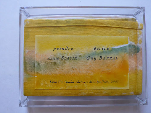 Peindre / Ecrire par Anne SLACIK et Guy BARRAL aux Editions Luis Casinada dans son coffret cristal.