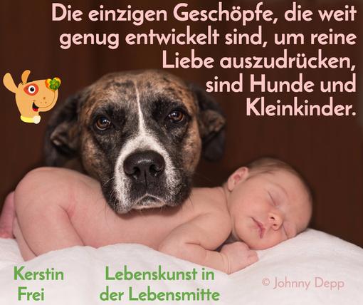 """Kerstin Frei Lebenskunst in der Lebensmitte Hunde Kleinkinder reine Liebe  Zitat Johnny Depp Spruchkarte """"Die einzigen Geschöpfe, die weit genug entwickelt sind, um reine Liebe auszudrücken, sind Hunde und Kleinkinder"""""""