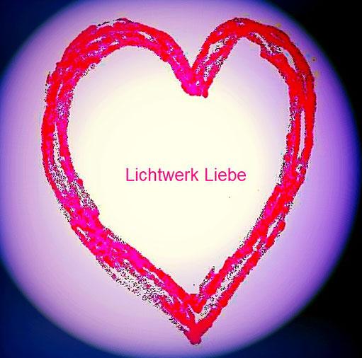 Lichwerk Liebe - Tauche ein in die Tiefe des SEINS. Entdecke die Liebe wieder, die Du bist!