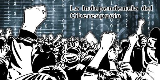 La Declaración de Independencia del Ciberespacio