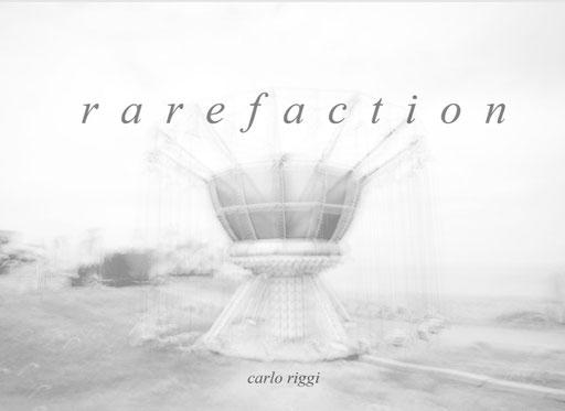 RAREFACTION, il nuovo libro di Carlo Riggi - Maggiori dettagli alla pagina BOOKS