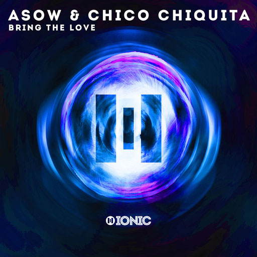 ASOW & Chico Chiquita - Bring the Love