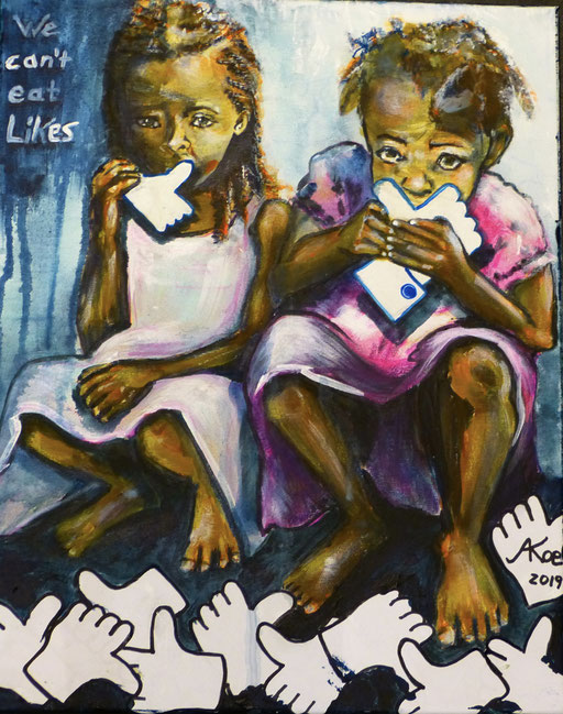 "Acryl auf Leinwand 40x50 ""We can't eat Likes""            2019"
