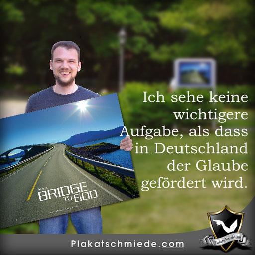christliche Poster / Plakate, für Schaukasten Kirche, Ich sehe keine wichtigere Aufgabe, als dass in Deutschland der Glaube gefördert wird.