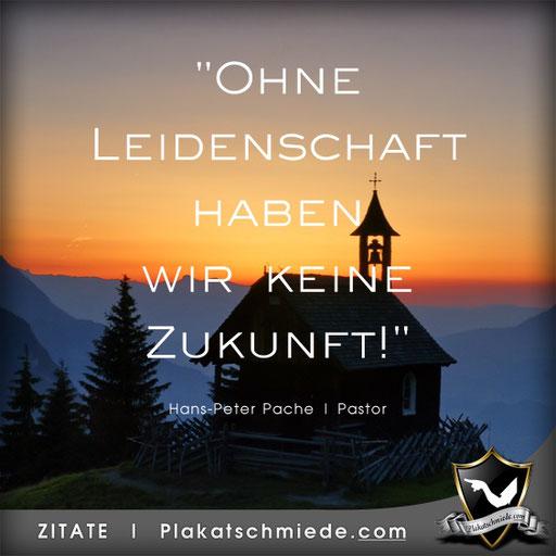 Hans-Peter Pache, Pastor, Zitat, Ohne Leidenschaft haben wir keine Zukunft!