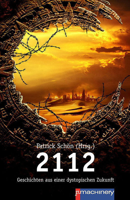 """exklusives Fantasy Buchcover """" 2112 - Geschichten aus einer dystopischen Zukunft """" von Patrick Schön erschienen im p.machinery Verlag"""