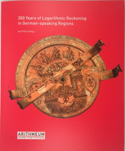 300 Years of Logarithmic Reckoning in Genrman-speaking Regions, Ina Prinz, 174 páginas, año 2017, 24x30 cm