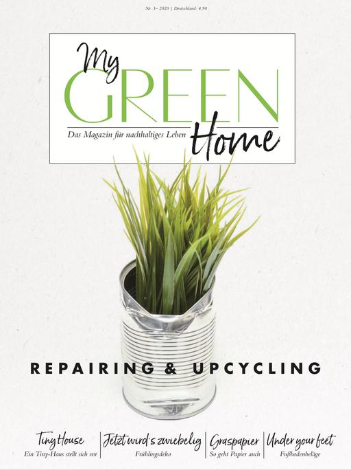 My GREEN Home, Repairing & Upcycling, Ausgabe 01-2020, Greenlifestyle, Nachhaltigkeitsmagazin,