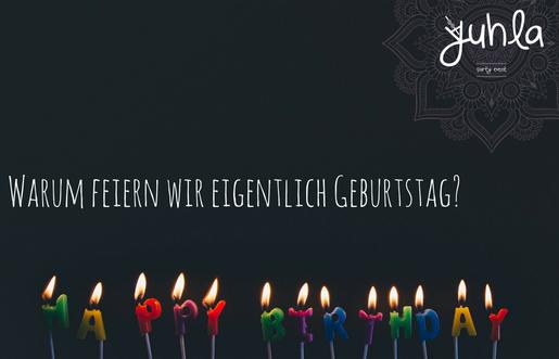 Feiern und ihr Ursprung: Warum feiern wir eigentlich Geburtstag?