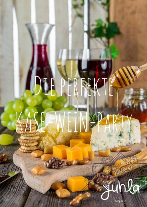 Ideen und Tipps für eine wunderbare Käse-Wein-Party!