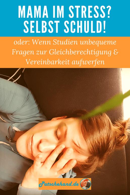 Wenn Mütter gestresst sind, dann sind sie selbst schuld. So eine Studie. Pinterest-Grafik zur Vereinbarkeit auf Mama-Blog patschehand.de