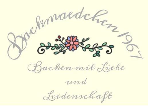 Backmaedchen1967 - Backen mit Liebe und Leidenschaft