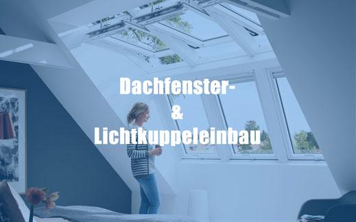 Dachfenster- und Lichtkuppeleinbau