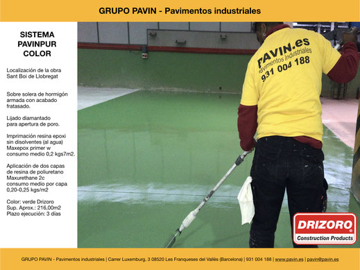 GRUPO PAVIN - Pavimentos industriales   Sistema Pavinpur color con Drizoro   Aplicación de dos capas  de resina de poliuretano Maxurethane 2c consumo medio por capa  0,20-0,25 kgs/m2