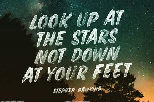 Look up at the stars not down at your feet