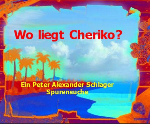 Die Orte von Schlagertexten liegen oft in der Südsee. Und wo liegt Cheriko?