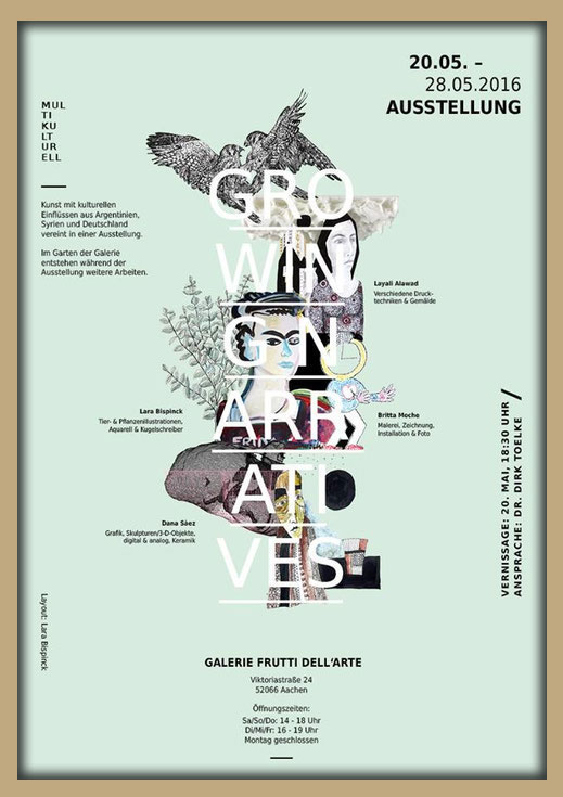 """exhibition poster for the exibition """"growing narratives with lara bispinck, britta moche, dana saez and layali alawad in the galerie frutti dell'arte in aachen, germany. Part of the aachen art route 2016."""
