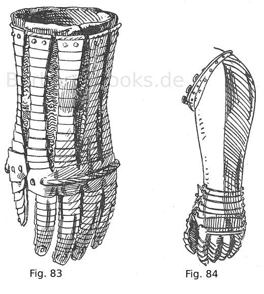 Fig. 83. Handschuh aus Plättchen und Panzerzeug bestehend, sogenannter Brigantinhandschuh, geätzt und vergoldet. Deutsch nach italienischem Muster, um 1560. Fig. 84. Handschuh mit bis an den Ellenbogen reichendem Stulp, sogenannter Pickenierhandschuh. Ges