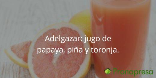 Adelgazar : Jugo de papaya, piña y toronja