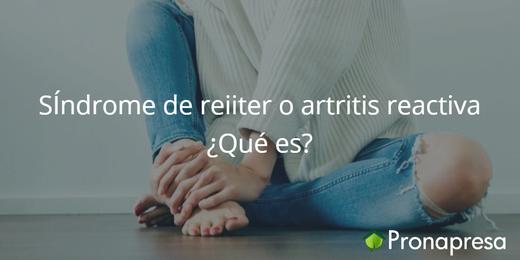 Síndrome de Reiter o artritis reactiva ¿Qué es?
