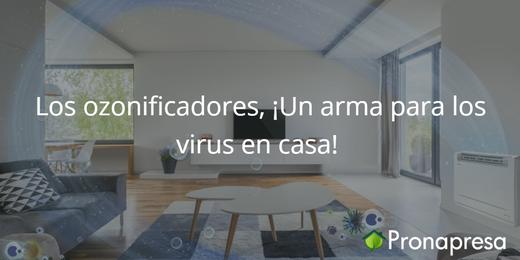 Aparatos de ozono ozonificadores Un arma para los virus coronavirus, influenza en casa