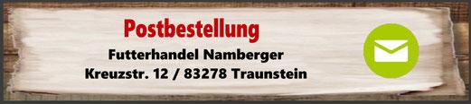 Pstbestellung: Futterhandel Namberger, Kreuzstr. 12, 83278 Traunstein