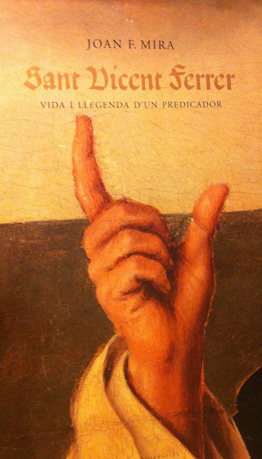Portada de uno de los libros –el de Joan Francesc Mira– que con mayor rigor histórico han descrito la figura de Sant Vicent Ferrer.