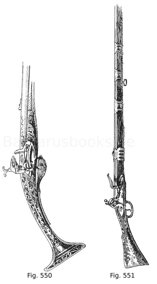 Fig. 550. Türkisches Gewehr mit türkischem Schnapphahnschloss und reich in Elfenbein eingelegtem Schaft. 17. Jahrhundert. Fig. 551. Türkische Flinte mit in Messing eingelegtem Schaft. 18. Jahrhundert.