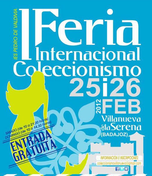 25 y 26 de Febrero de 2012, va a celebrarse en Villanueva de la Serena, Badajoz-ESPAÑA, la 1ª Feria Internacional del Coleccionismo.