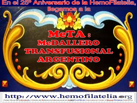 On the 25th Anniversary of the Blood-Philately, we reached the MeTA: TRANSFUSION MeDAL ARGENTINO.