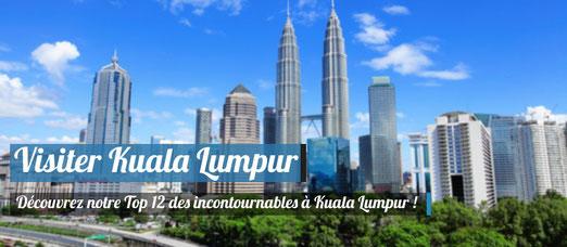 Découvrez le Top 12 des incontournables à Kuala Lumpur !