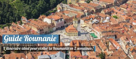 Guide Roumanie - L'itinéraire idéal pour visiter la Roumanie en 2 semaines !