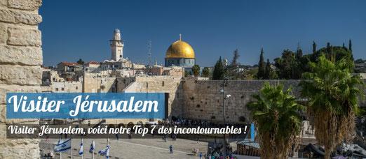 Visiter Jérusalem - Notre Top 7 des incontournables !