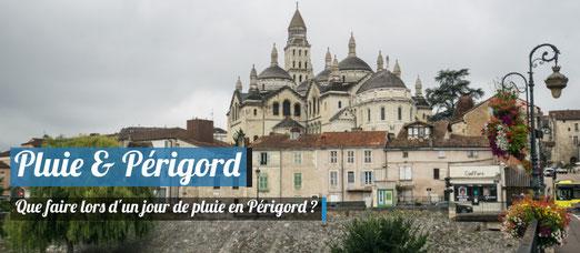 Que faire un jour de pluie en Périgord ?