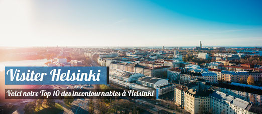 Visiter Helsinki - Notre Top 10 des incontournables !