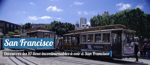 Visiter San Francisco : Le Top 10 des incontournables !