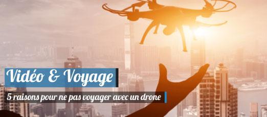 5 raisons pour ne pas voyager avec un drone !