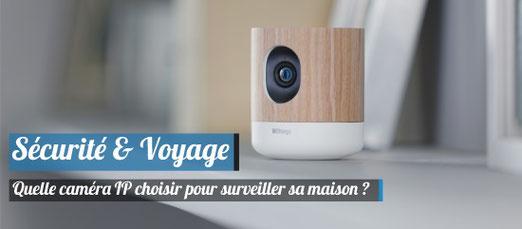 Quelle Caméra IP choisir pour surveiller sa maison pendant ses vacances ?