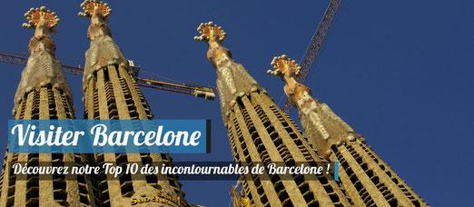 Visiter Barcelone - Notre Top 10 des incontournables !