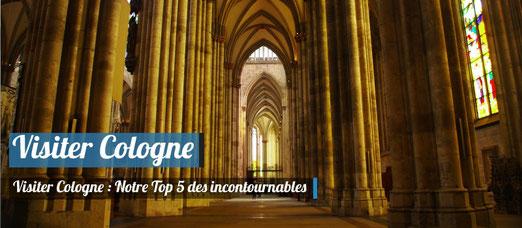 Visiter Cologne - Notre Top 5 des incontournables !