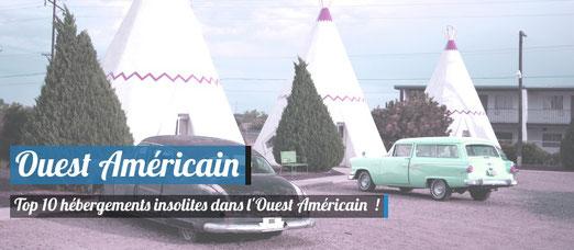 Dormir dans l'Ouest Américain : Top 10 des hébergements insolites !