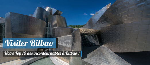 Visiter Bilbao - Notre top 10 des incontournables !
