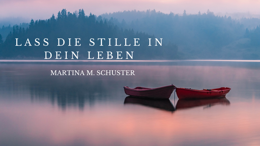 Lass die Stille in Dein Leben. Blogartikel von Martina M. Schuster, ConAquila Coachingakademie. Bildquelle: Canova Pro