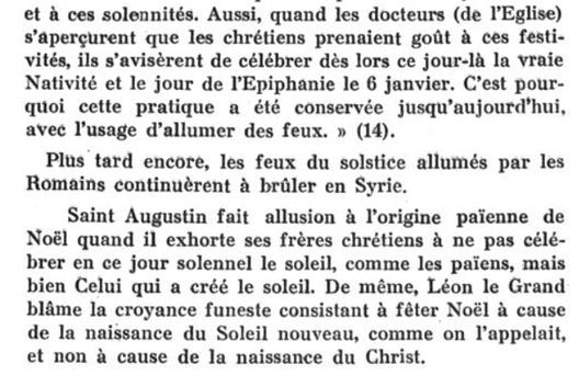 saint Augustin fait allusion à l'origine païenne de Noël quand il exhorte ses frères chrétiens à ne pas célébrer en ce jour solennel le soleil, comme les païens.