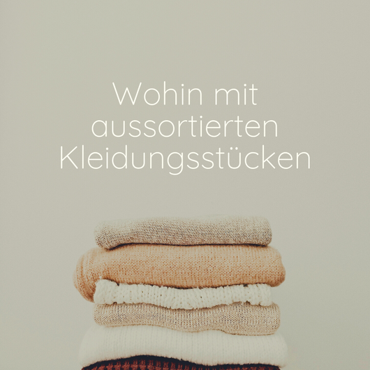 Wohin mit aussortierten Kleidungsstücken? - Blogbeitrag Nicola Hahn